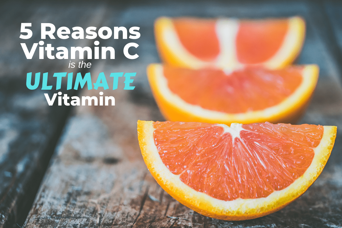 5 Reasons Vitamin C is the Ultimate Vitamin